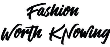 Fashion Worth Knowing